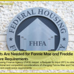 Your Inputs Are Needed for Fannie Mae and Freddie Mac Credit Score Requirements