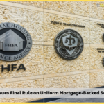 FHFA Issues Final Rule on Uniform Mortgage-Backed Security