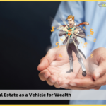 Using Real Estate as a Vehicle for Wealth</br></br></br>
