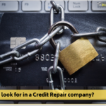 What to look for in a Credit Repair company?</br></br>