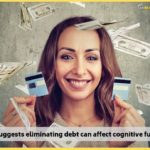 A study suggests eliminating debt can affect cognitive functions</br>